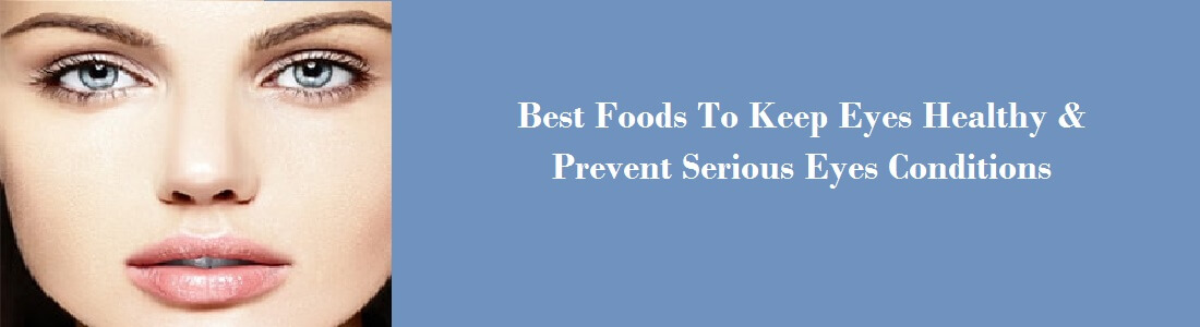 Best Foods To Keep Eyes Healthy & Prevent Serious Eyes Conditions